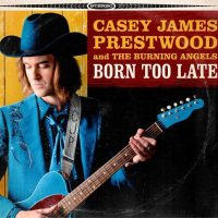 casey-james-prestwood-born-too-late